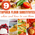 Photo collage of different recipes with a text in the middle saying Tapioca Flour Substitutes When and How to Use Them